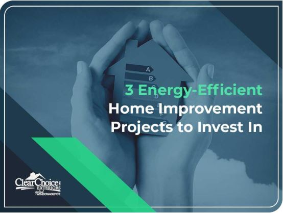 3 Energy-Efficient Home Improvement Projects to Invest In